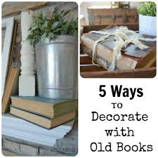 to decorate 5 ways to decorate with old books little vintage nest