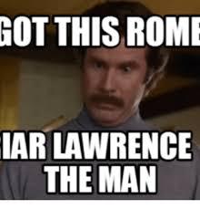 Lawrence Meme - got this rome iar lawrence the man lawrence meme on me me