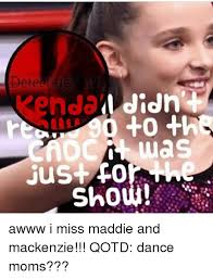 Mackenzie Meme - didn just show awww i miss maddie and mackenzie qotd dance moms