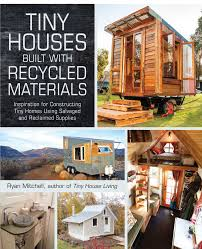 tiny houses built with recycled materials book by ryan mitchell
