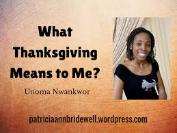 what thanksgiving means to me unoma nwankwor