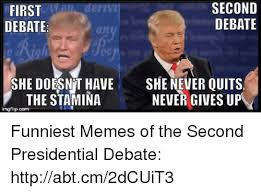 Memes Debate - second first debate debate she doesnvt have she never quits the