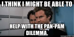 Step Brothers Meme - i think i might be able to help with the pan pam dilemma step