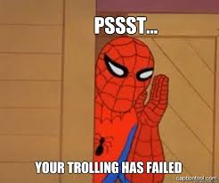 Trolling Meme - pssst your trolling has failed spiderman tree fiddy quickmeme