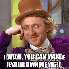 How To Make Your Own Meme With Your Own Picture - wow you can make your own meme i bet all your friends are