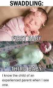 Bad Parent Meme - swaddling bad parenting moments first baby third baby i know the