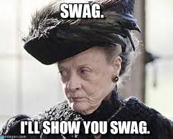 Swag Memes - swag grumpy dowager meme on memegen