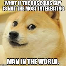 Dos Equis Guy Meme Generator - doge meme imgflip