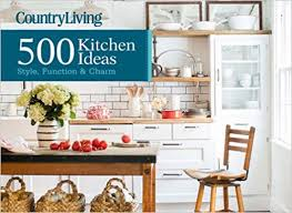 kitchen ideas on country living 500 kitchen ideas style function charm