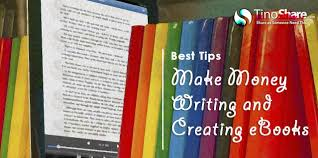 creating ebooks best tips make money writing and creating ebooks