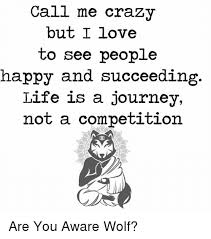 Crazy Wolf Meme - call me crazy but i love to see people happy and succeeding life
