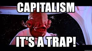 Its A Trap Meme - capitalism it s a trap ackbar it s a trap meme generator