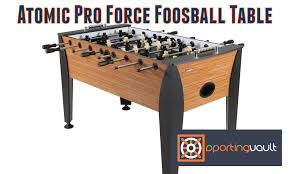 foosball table reviews 2017 atomic pro force foosball table review sporting vault