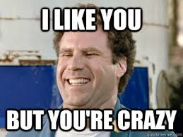 Meme Will Ferrell - i like you but you re crazy will ferrell blah quickmeme