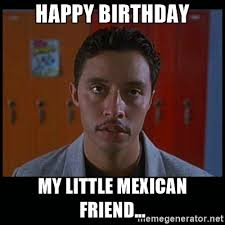 Mexican Birthday Meme - happy birthday my little mexican friend vote for pedro meme