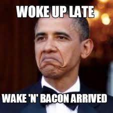 Bacon Meme Generator - meme creator woke up late wake n bacon arrived meme generator at