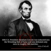 Abraham Lincoln Meme - 16th us president abraham lincoln was inducted into the wrestling