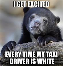 Taxi Driver Meme - specially in uber imgflip