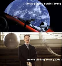 Bowie Meme - tesla playing bowie 2018 bowie playing tesla 2006 spacex