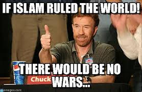 Islam Meme - if islam ruled the world there would be no war atheism