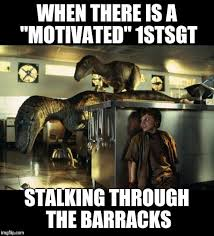 First Sergeant Meme - motivated first sergeant imgflip
