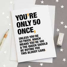 50th Birthday Cards For You Re Only 50 Once Funny 50th Birthday Card By Wordplay Design