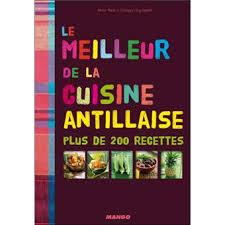 le meilleur de la cuisine antillaise le meilleur de la cuisine antillaise plus de 200 recettes broché