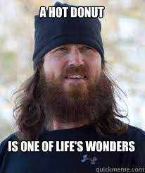 Duck Dynasty Memes - a hot donut is one of lifes wonders duck dynasty hilarity