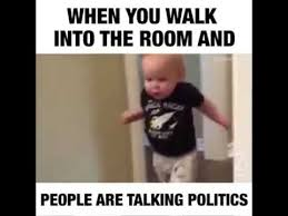Talking Meme - when you walk into the room and people are talking politics youtube