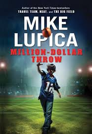 throw by the million dollar throw by mike lupica scholastic