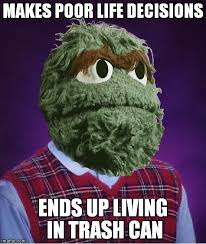 Oscar The Grouch Meme - bad luck grouch imgflip