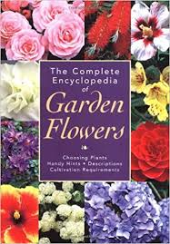 flower encyclopedia the complete encyclopedia of garden flowers choosing plants