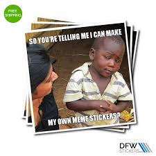 How Do I Make My Own Meme - create your own meme stickers dfw stickers
