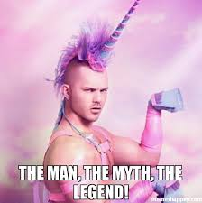 Legend Memes - the man the myth the legend meme unicorn man 53025 memeshappen