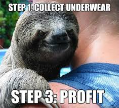 Profit Meme - step 1 collect underwear step 3 profit suspiciously evil sloth