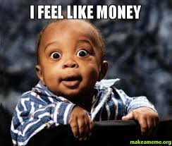 Money Memes - i feel like money i feel like money make a meme