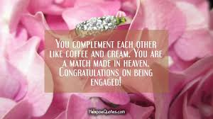 congratulate engagement you complement each other like coffee and you are a match