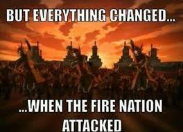 One Line Memes - everything changed when the fire nation attacked know your meme
