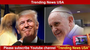 trump pope francis pope francis eventually meets president donald trump trending