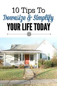 10 tips to downsize and simplify your life today