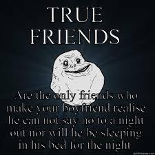 True Friend Meme - true friend problems quickmeme