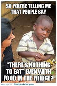Third World Kid Meme - there s nothing to eat well said pinterest funny quotes