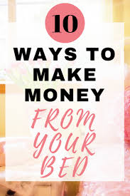 10 easy ways to make money from bed emmadrew info