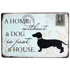 a home without a dog is just a house metal pup decor board fashion