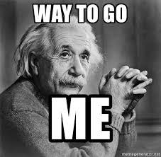 Albert Einstein Meme - way to go me albert einstein meme generator