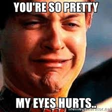 Pretty Meme - you re so pretty my eyes hurts crying tobey maguire meme generator