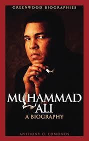 muhammad ali brief biography muhammad ali a biography by anthony o edmonds