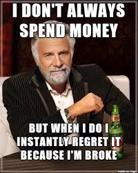 Money Memes - earn money spend money regret spending money repeat meme on imgur