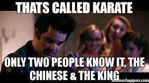Meme Karate - thats called karate only two people know it the chinese the king