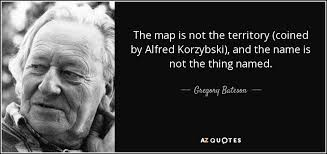 the map is not the territory gregory bateson quote the map is not the territory coined by